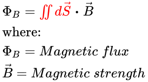 {\displaystyle {\begin{array}{l}\Phi _{B}={\color {red}\iint d{\vec {S}}}\;{\boldsymbol {\cdot }}\;{\vec {B}}\\{\text{where:}}\\\Phi _{B}=Magnetic\;flux\\{\vec {B}}=Magnetic\;strength\\\end{array}}}