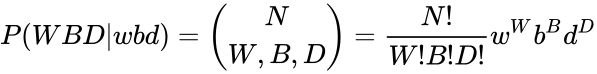 {\displaystyle P(WBD|wbd)={\binom {N}{W,B,D}}={\frac {N!}{W!B!D!}}w^{W}b^{B}d^{D}}