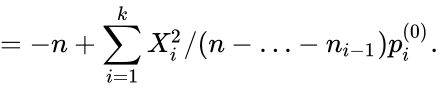 {\displaystyle =-n+\sum _{i=1}^{k}X_{i}^{2}/(n-\ldots -n_{i-1})p_{i}^{(0)}.}