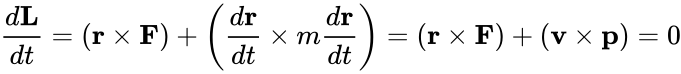 {\displaystyle {\frac {d\mathbf {L} }{dt}}=(\mathbf {r} \times \mathbf {F} )+\left({\frac {d\mathbf {r} }{dt}}\times m{\frac {d\mathbf {r} }{dt}}\right)=(\mathbf {r} \times \mathbf {F} )+(\mathbf {v} \times \mathbf {p} )=0}