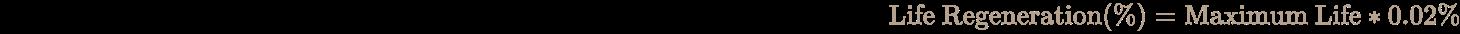 \pagecolor [rgb]{0.058823529411764705,0.058823529411764705,0.058823529411764705}\color [rgb]{0.7058823529411765,0.6274509803921569,0.5490196078431373}{\text{Life Regeneration}}(\%)={\text{Maximum Life}}*0.02\%