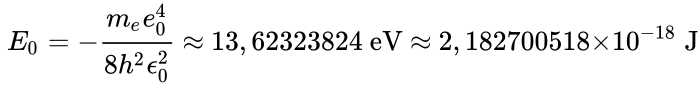 {\displaystyle ~{E_{0}}=-{\frac {{m_{e}}{e_{0}^{4}}}{8{h^{2}}{{\epsilon }_{0}^{2}}}}~{\approx }~13,62323824~{\rm {eV}}~{\approx }~{2,182700518{\times }10^{-18}~{\rm {J}}}}