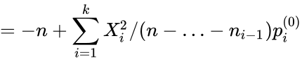 {\displaystyle =-n+\sum _{i=1}^{k}X_{i}^{2}/(n-\ldots -n_{i-1})p_{i}^{(0)}}