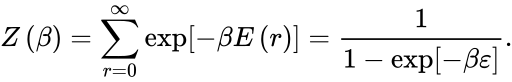 {\displaystyle Z\left(\beta \right)=\sum _{r=0}^{\infty }\exp \left[-\beta E\left(r\right)\right]={\frac {1}{1-\exp \left[-\beta \varepsilon \right]}}.}