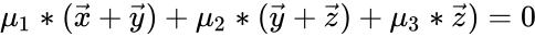 {\displaystyle \mu _{1}*({\vec {x}}+{\vec {y}})+\mu _{2}*({\vec {y}}+{\vec {z}})+\mu _{3}*{\vec {z}})=0}