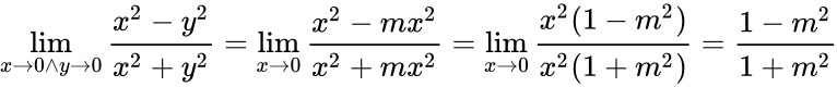{\displaystyle \lim \limits _{x\to 0\wedge y\to 0}{\frac {x^{2}-y^{2}}{x^{2}+y^{2}}}=\lim \limits _{x\to 0}{\frac {x^{2}-mx^{2}}{x^{2}+mx^{2}}}=\lim \limits _{x\to 0}{\frac {x^{2}(1-m^{2})}{x^{2}(1+m^{2})}}={\frac {1-m^{2}}{1+m^{2}}}}