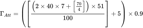 {\displaystyle \Gamma _{Att}=\left(\left[{\frac {\left(2\times 40\times 7+\left[{\frac {70}{4}}\right]\right)\times 51}{100}}\right]+5\right)\times 0.9}