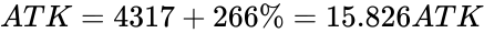 {\displaystyle {ATK={4317}+{266}\%=15.826ATK}}