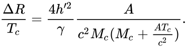 {\displaystyle {\frac {\Delta R}{T_{c}}}={\frac {4h'^{2}}{\gamma }}{\frac {A}{c^{2}M_{c}(M_{c}+{\frac {AT_{c}}{c^{2}}})}}.}