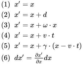 {\displaystyle {\begin{array}{lll}(1)\;\;x'=x\\(2)\;\;x'=x+d\\(3)\;\;x'=x+\omega \cdot x\\(4)\;\;x'=x+v\cdot t\\(5)\;\;x'=x+\gamma \cdot (x-v\cdot t)\\(6)\;\;dx'={\frac {\partial x'}{\partial x}}dx\\\end{array}}}