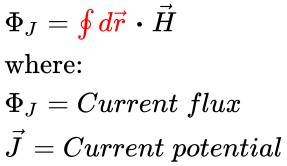 {\displaystyle {\begin{array}{l}\Phi _{J}={\color {red}\oint d{\vec {r}}}\;{\boldsymbol {\cdot }}\;{\vec {H}}\\{\text{where:}}\\\Phi _{J}=Current\;flux\\{\vec {J}}=Current\;potential\\\end{array}}}